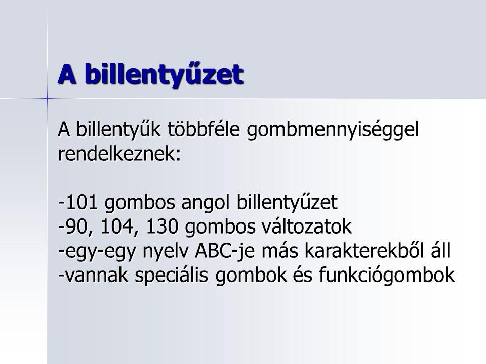 A billentyűzet A billentyűk többféle gombmennyiséggel rendelkeznek: -101 gombos angol billentyűzet -90, 104, 130 gombos változatok -egy-egy nyelv ABC-je más karakterekből áll -vannak speciális gombok és funkciógombok