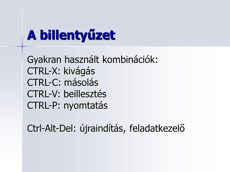 A billentyűzet Gyakran használt kombinációk: CTRL-X: kivágás CTRL-C: másolás CTRL-V: beillesztés CTRL-P: nyomtatás Ctrl-Alt-Del: újraindítás, feladatk