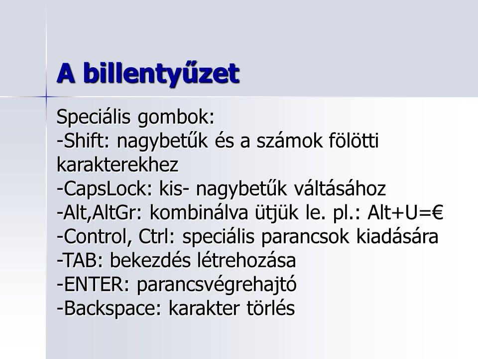 A billentyűzet Speciális gombok: -Shift: nagybetűk és a számok fölötti karakterekhez -CapsLock: kis- nagybetűk váltásához -Alt,AltGr: kombinálva ütjük le.