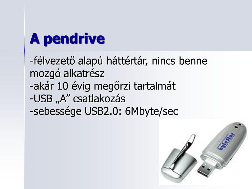 """A pendrive -félvezető alapú háttértár, nincs benne mozgó alkatrész -akár 10 évig megőrzi tartalmát -USB """"A csatlakozás -sebessége USB2.0: 6Mbyte/sec"""