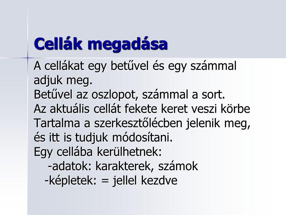 Cellák megadása A cellákat egy betűvel és egy számmal adjuk meg.