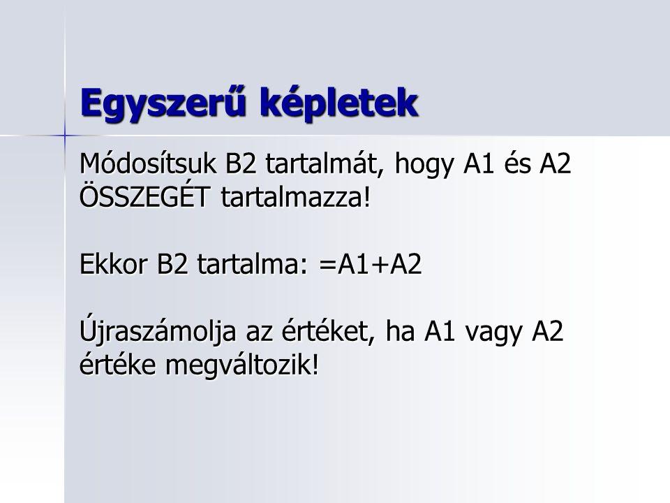 Egyszerű képletek Módosítsuk B2 tartalmát, hogy A1 és A2 ÖSSZEGÉT tartalmazza.