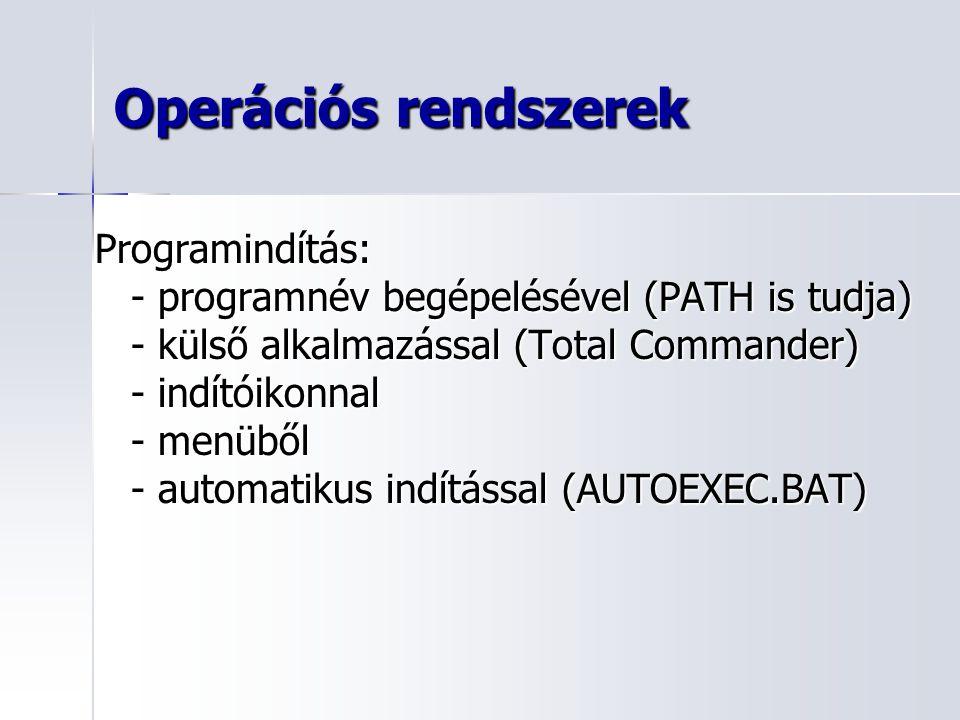 Operációs rendszerek Programindítás: - programnév begépelésével (PATH is tudja) - külső alkalmazással (Total Commander) - indítóikonnal - menüből - au