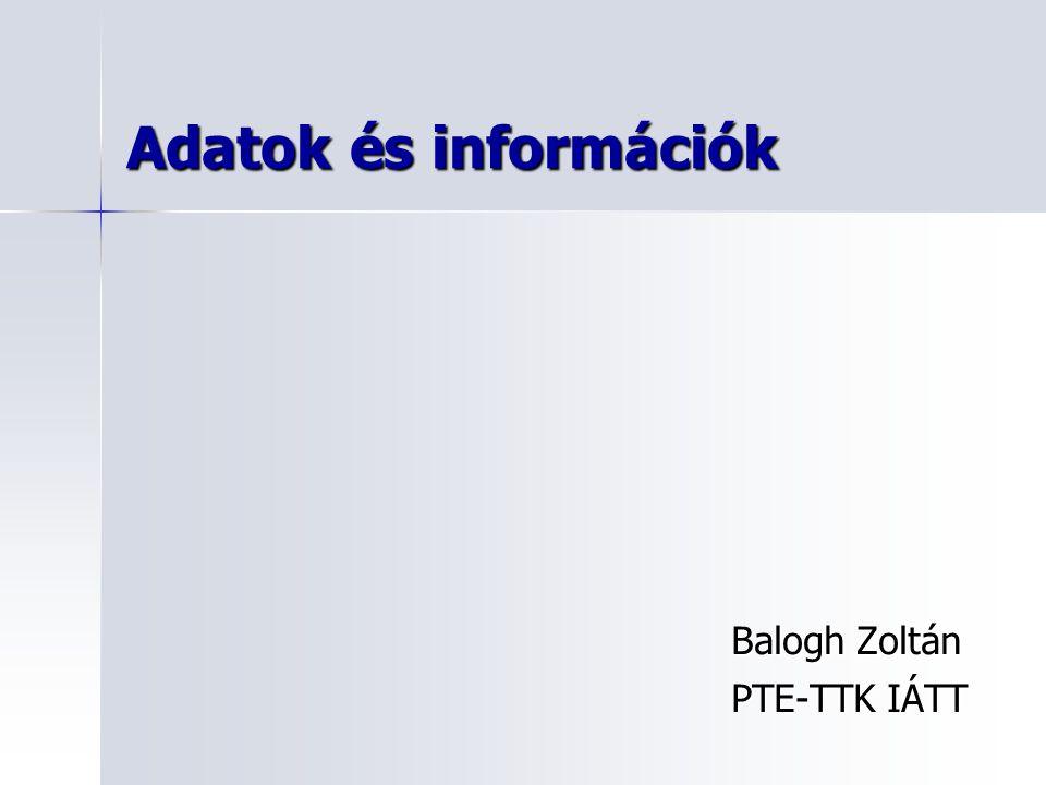 Adatok és információk Balogh Zoltán PTE-TTK IÁTT