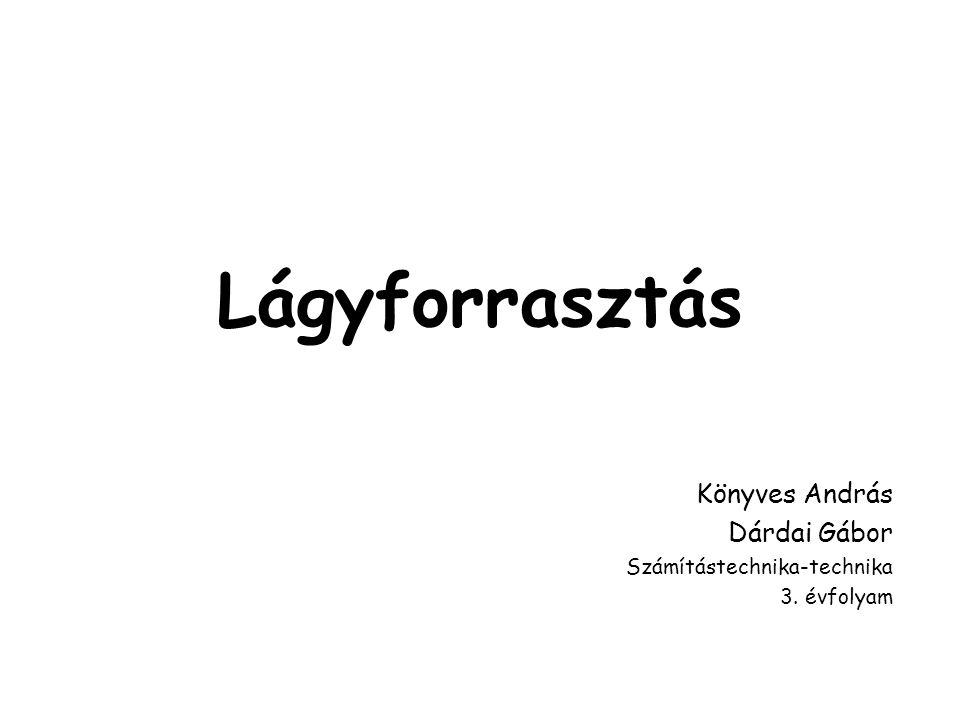 Lágyforrasztás Könyves András Dárdai Gábor Számítástechnika-technika 3. évfolyam