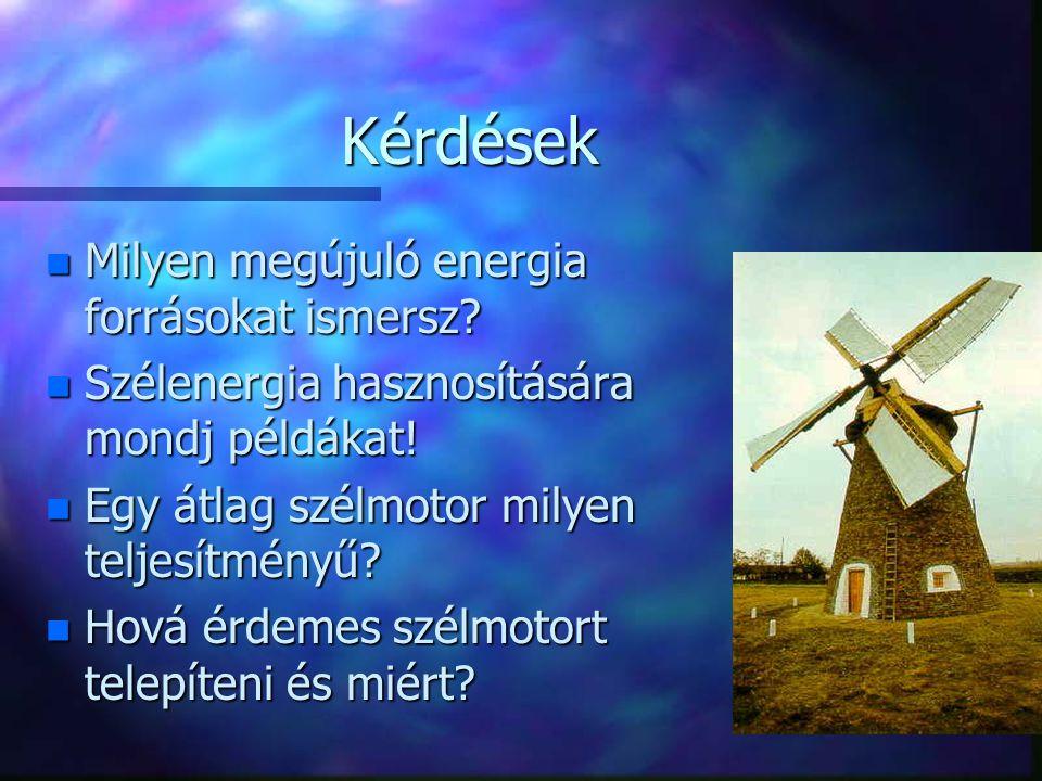 Kérdések n Milyen megújuló energia forrásokat ismersz.