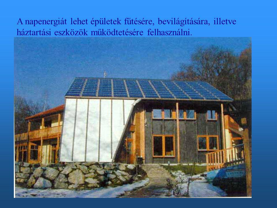 A napenergiát lehet épületek fűtésére, bevilágítására, illetve háztartási eszközök működtetésére felhasználni.