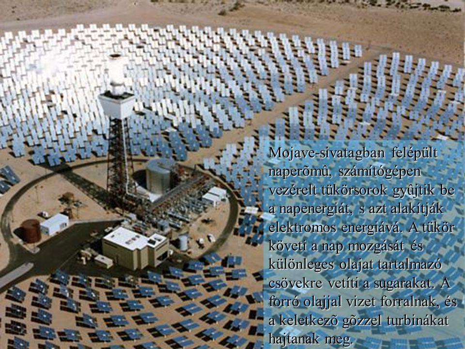 Mojave-sivatagban felépült naperõmû, számítógépen vezérelt tükörsorok gyûjtik be a napenergiát, s azt alakítják elektromos energiává. A tükör követi a