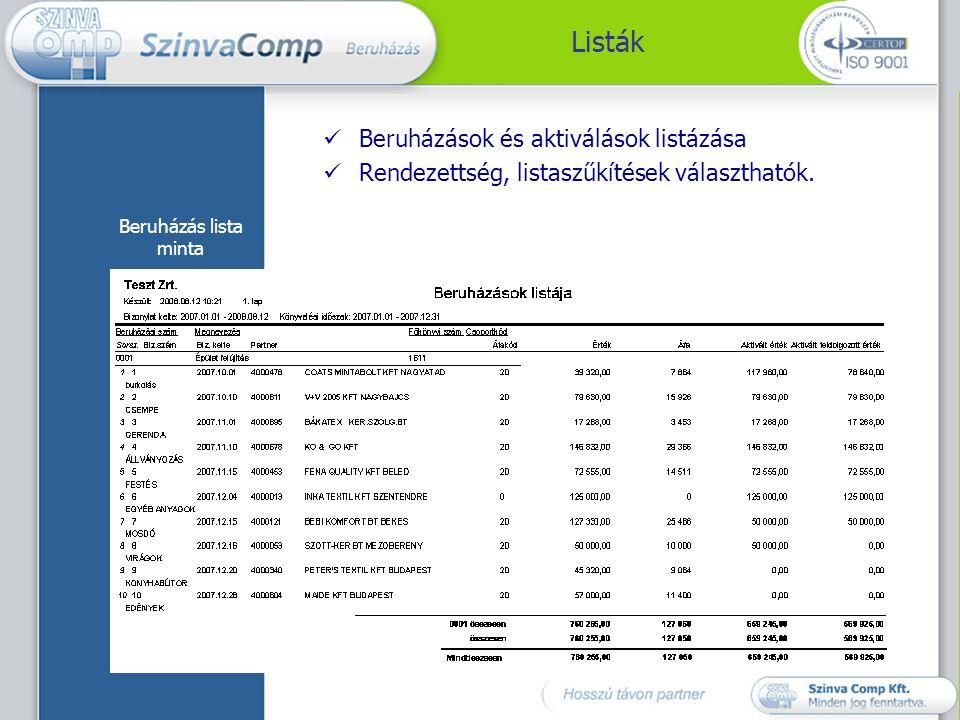 Rendszerkapcsolatok Tárgyi eszköz nyilvántartás A Tárgyi eszköz modul kiegészítéseként használható Eszköz kartonok, egyéb törzsek használata Állománynövekedés tételek generálása az aktiválások során Integrált rendszer közös törzsei Partner, főkönyvi szám, munkaszám törzsek használata Pénzügyi nyilvántartás A Pénzügyben rögzített bejövő számlákra való hivatkozás a beruházási számlák bevitelekor.