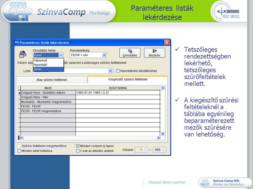Paraméteres listák lekérdezése Tetszőleges rendezettségben lekérhető, tetszőleges szűrőfeltételek mellett. A kiegészítő szűrési feltételeknél a tábláb