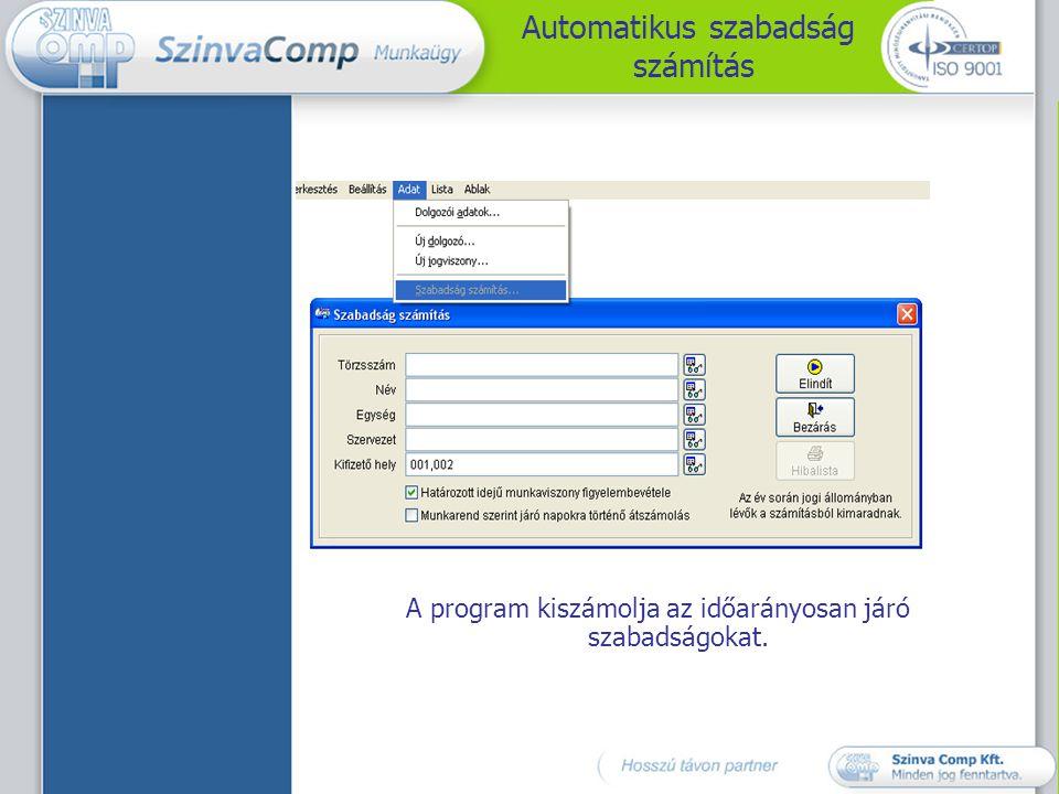 Automatikus szabadság számítás A program kiszámolja az időarányosan járó szabadságokat.