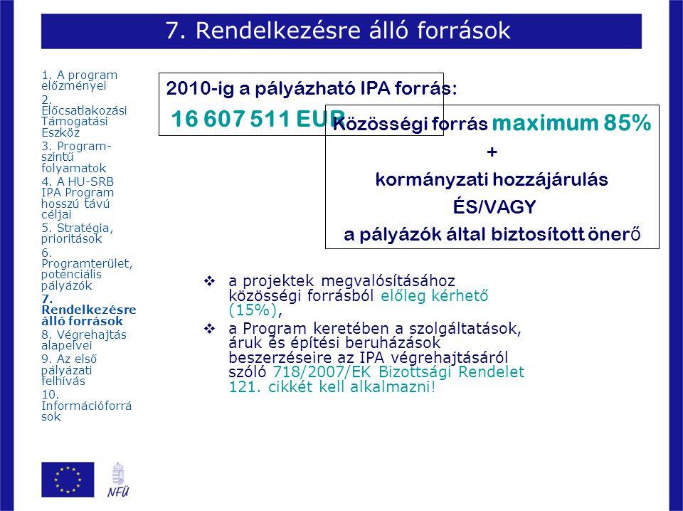 7. Rendelkezésre álló források 2010-ig a pályázható IPA forrás: 16 607 511 EUR Közösségi forrás maximum 85% + kormányzati hozzájárulás ÉS/VAGY a pályá
