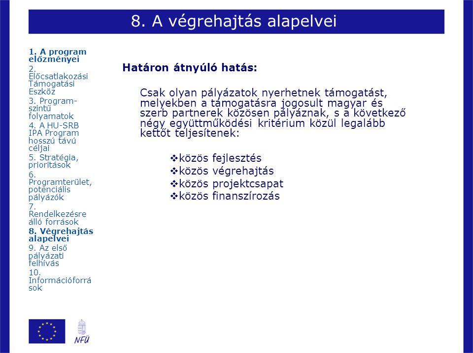 8. A végrehajtás alapelvei Határon átnyúló hatás: Csak olyan pályázatok nyerhetnek támogatást, melyekben a támogatásra jogosult magyar és szerb partne