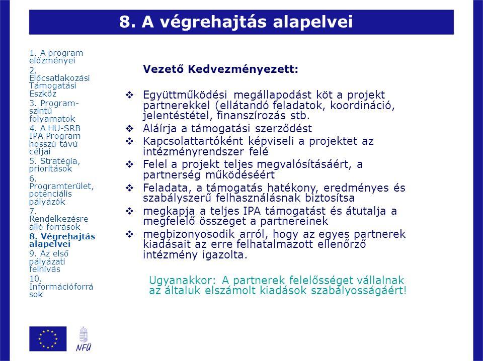 8. A végrehajtás alapelvei Vezető Kedvezményezett:  Együttműködési megállapodást köt a projekt partnerekkel (ellátandó feladatok, koordináció, jelent