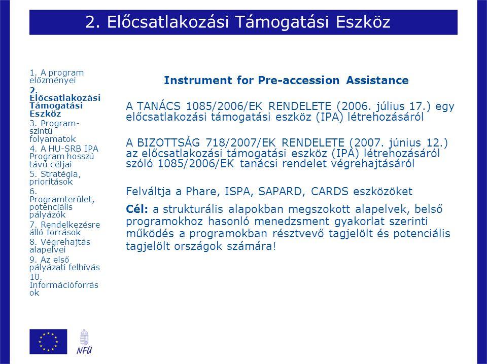 2. Előcsatlakozási Támogatási Eszköz Instrument for Pre-accession Assistance A TANÁCS 1085/2006/EK RENDELETE (2006. július 17.) egy előcsatlakozási tá