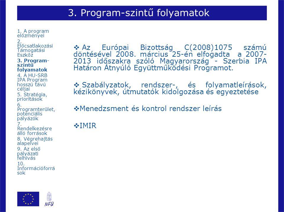 3. Program-szintű folyamatok  Az Európai Bizottság C(2008)1075 számú döntésével 2008. március 25-én elfogadta a 2007- 2013 időszakra szóló Magyarorsz