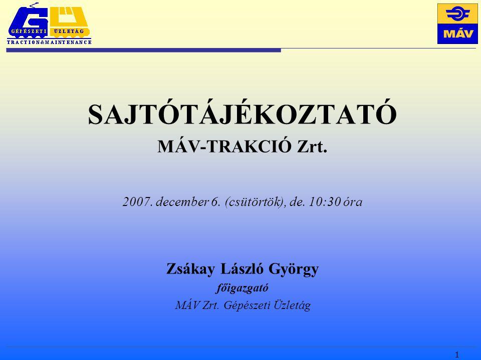 1 SAJTÓTÁJÉKOZTATÓ MÁV-TRAKCIÓ Zrt. 2007. december 6.