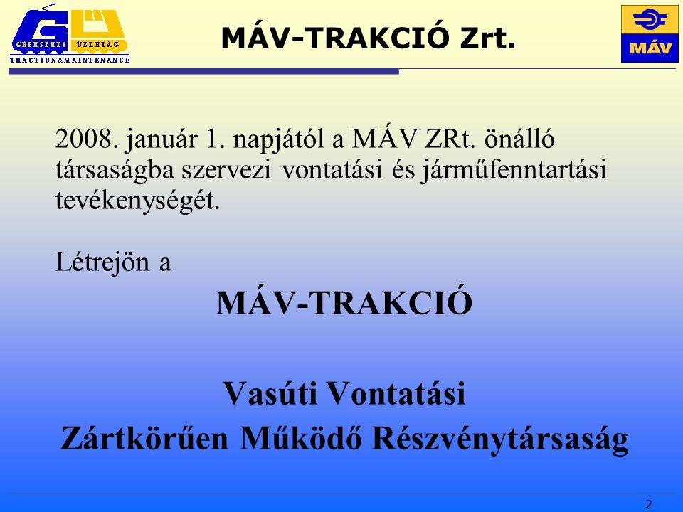 2 MÁV-TRAKCIÓ Zrt. 2008. január 1. napjától a MÁV ZRt.