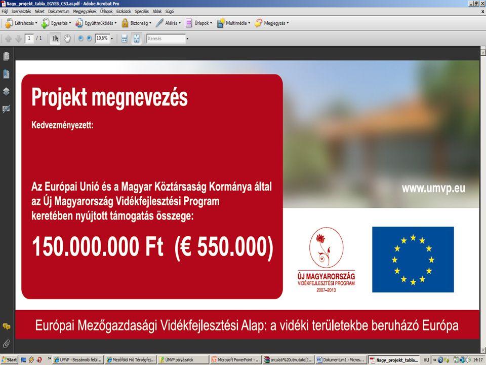  Azon kedvezményezettek, akik az ÚMVP intézkedéseinek támogatásával olyan beruházást hajtanak végre, melynek teljes költsége meghaladja az 50.000 eurót, a beruházás helyszínén ezen útmutató grafikai előírásaival összhangban elkészíttetett kis projekt táblát kötelesek elhelyezni.