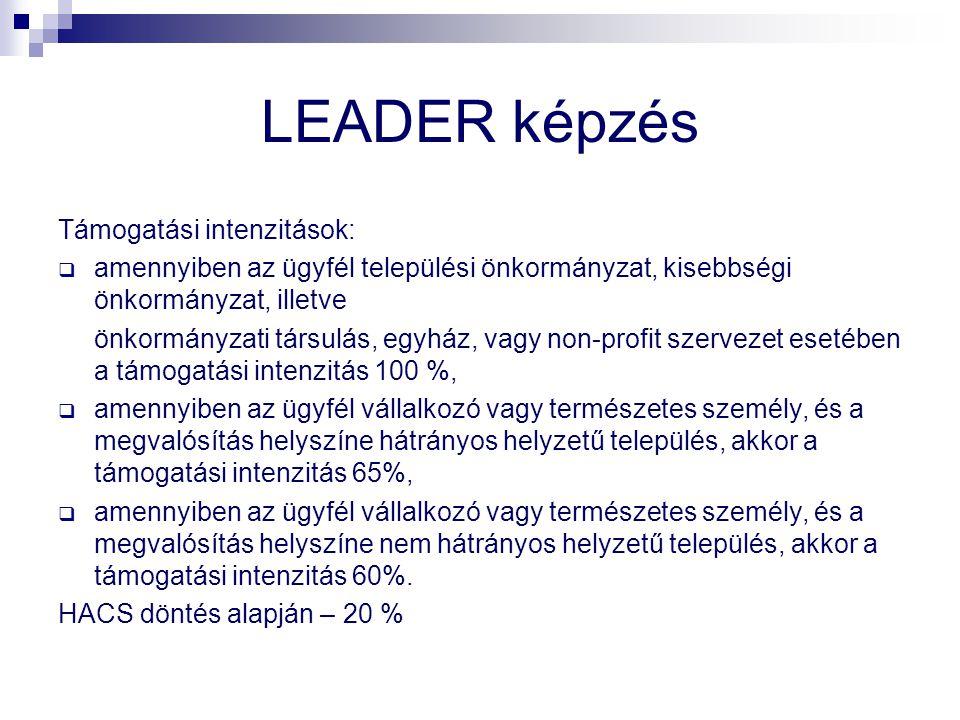 LEADER képzés Támogatási intenzitások:  amennyiben az ügyfél települési önkormányzat, kisebbségi önkormányzat, illetve önkormányzati társulás, egyház