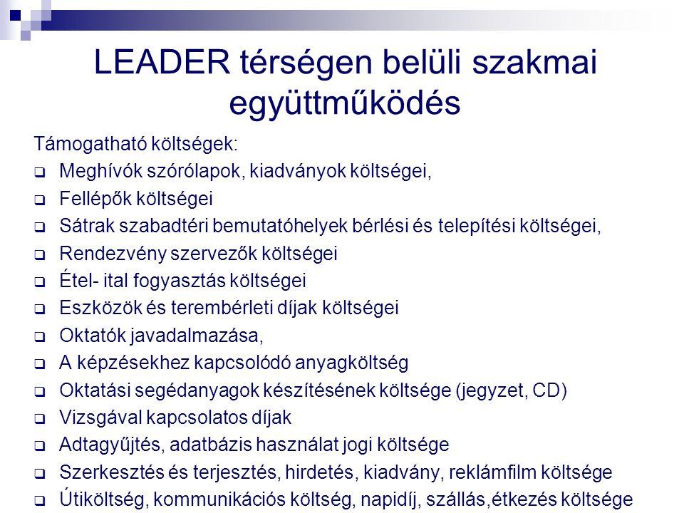 LEADER térségen belüli szakmai együttműködés Támogatható költségek:  Meghívók szórólapok, kiadványok költségei,  Fellépők költségei  Sátrak szabadt