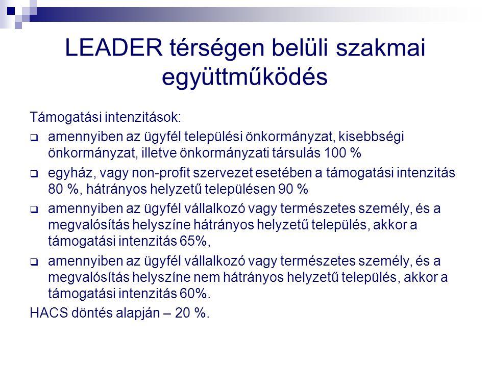LEADER térségen belüli szakmai együttműködés Támogatási intenzitások:  amennyiben az ügyfél települési önkormányzat, kisebbségi önkormányzat, illetve