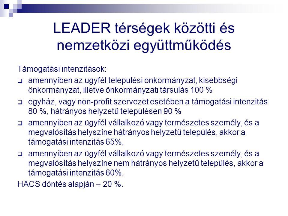 LEADER térségek közötti és nemzetközi együttműködés Támogatási intenzitások:  amennyiben az ügyfél települési önkormányzat, kisebbségi önkormányzat,