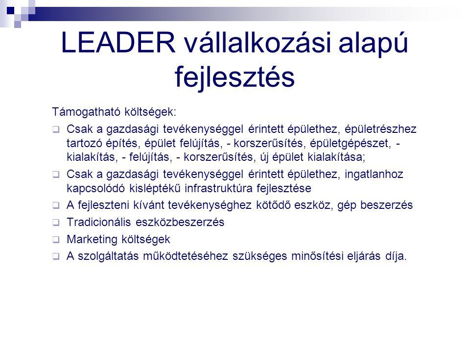 LEADER vállalkozási alapú fejlesztés Támogatható költségek:  Csak a gazdasági tevékenységgel érintett épülethez, épületrészhez tartozó építés, épület