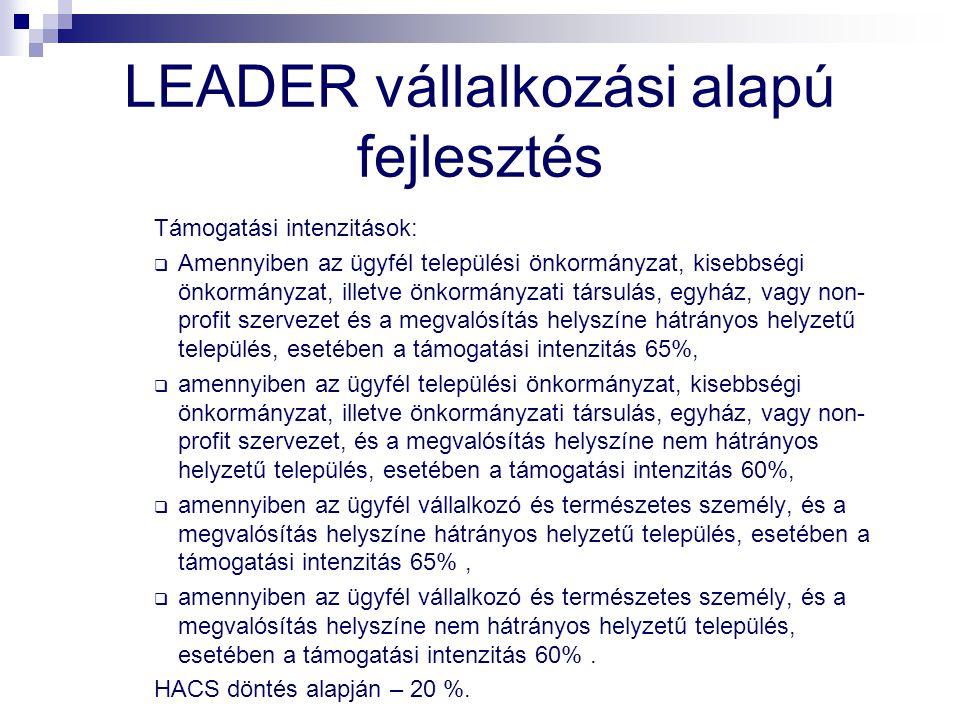 LEADER vállalkozási alapú fejlesztés Támogatási intenzitások:  Amennyiben az ügyfél települési önkormányzat, kisebbségi önkormányzat, illetve önkormá