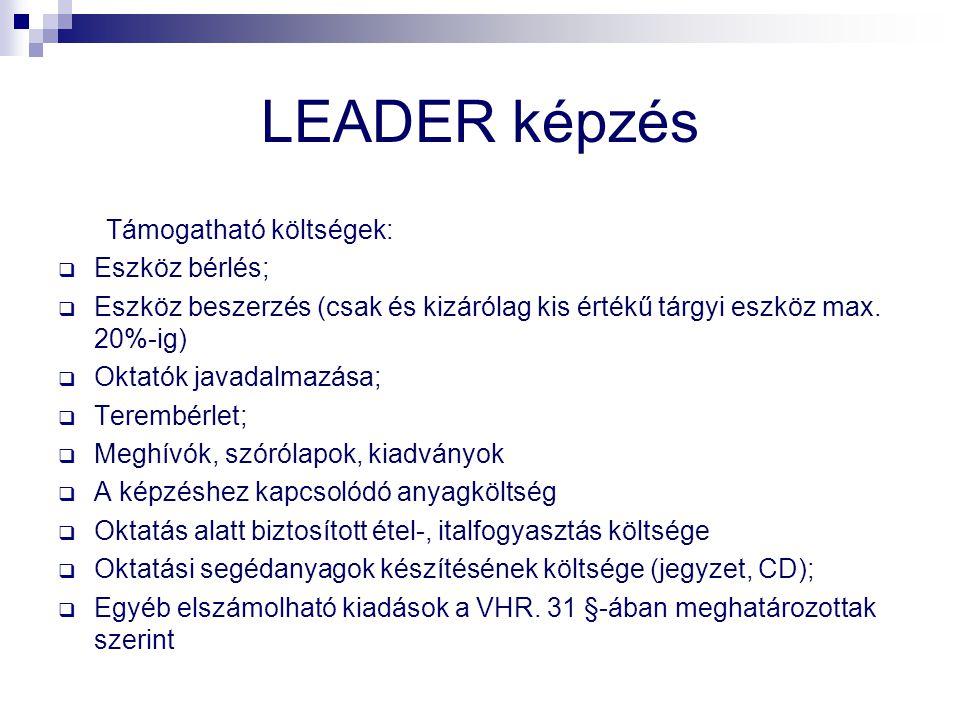 LEADER képzés Támogatható költségek:  Eszköz bérlés;  Eszköz beszerzés (csak és kizárólag kis értékű tárgyi eszköz max.