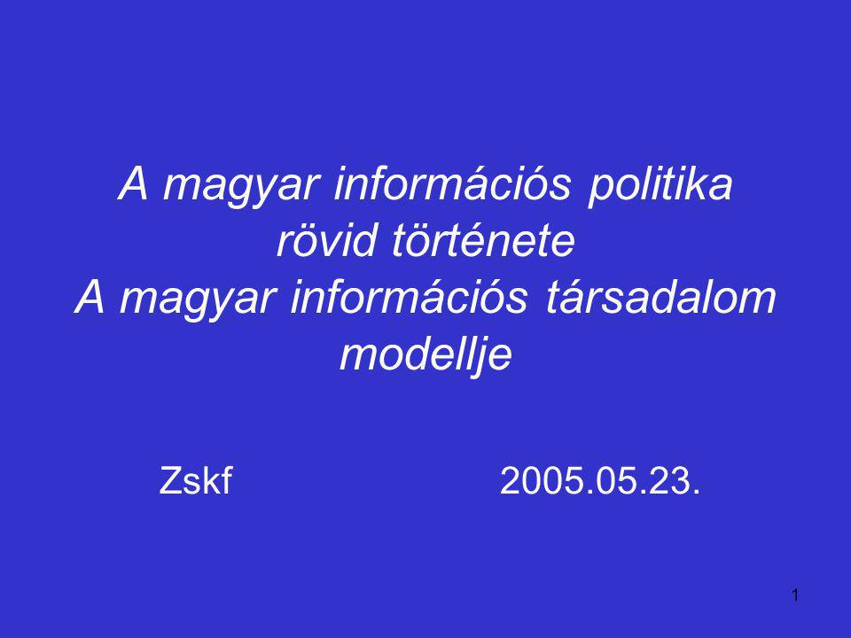 2 Információs stratégiai kezdeményezések Magyarországon Az információs társadalom fejlesztését a politika koordinálja és vezérli a legtöbb országban A legtöbb állam vonatkozó politikáját stratégiában rögzíti, és nyilvánosan hozzáférhetővé teszi a jobb társadalmi összehangolhatóság érdekében