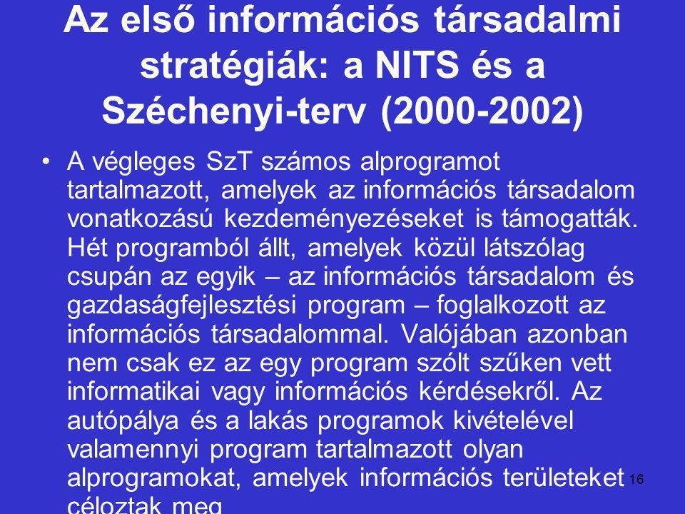 16 Az első információs társadalmi stratégiák: a NITS és a Széchenyi-terv (2000-2002) A végleges SzT számos alprogramot tartalmazott, amelyek az inform