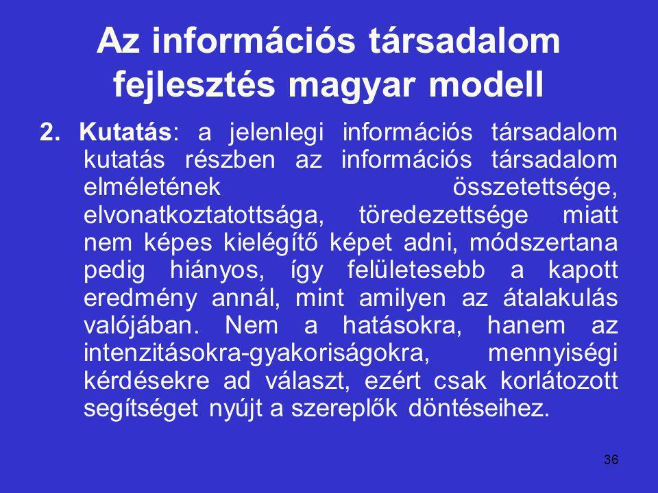 36 Az információs társadalom fejlesztés magyar modell 2. Kutatás: a jelenlegi információs társadalom kutatás részben az információs társadalom elmélet