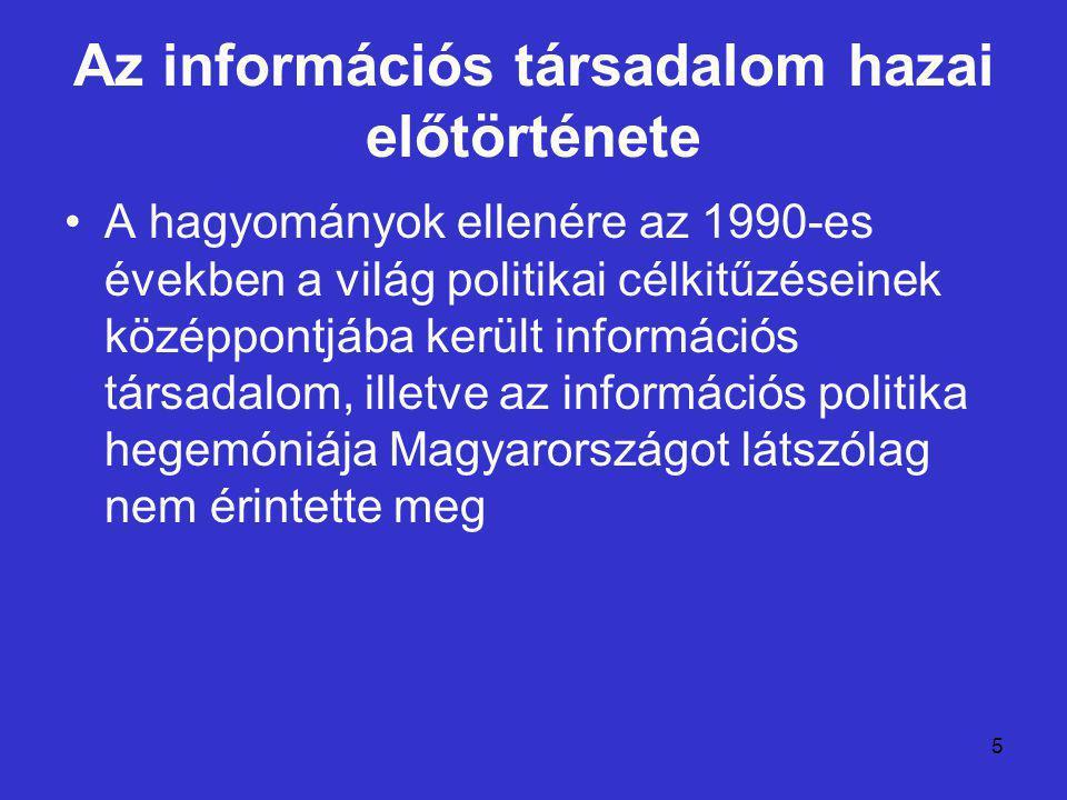 5 Az információs társadalom hazai előtörténete A hagyományok ellenére az 1990-es években a világ politikai célkitűzéseinek középpontjába került inform