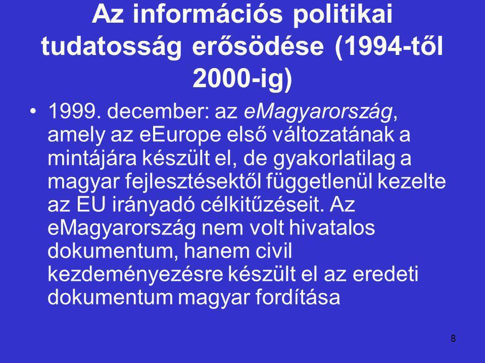29 Kormányváltás és új stratégia (2002-2004) Az információs társadalom szempontjából kiemelt területeket kezelő minisztériumok 2003 nyaráig önálló ágazati stratégiákat készítettek, amelyek az IHM koordinálása mellett épültek be a 2003 október végén a kormány által is elfogadott új stratégiába, illetve jelentek meg annak központi kiemelt programjaiban, amelyeknek túlnyomó részét (15-öt a 19-ből) 2004 március végén indított el a tárca
