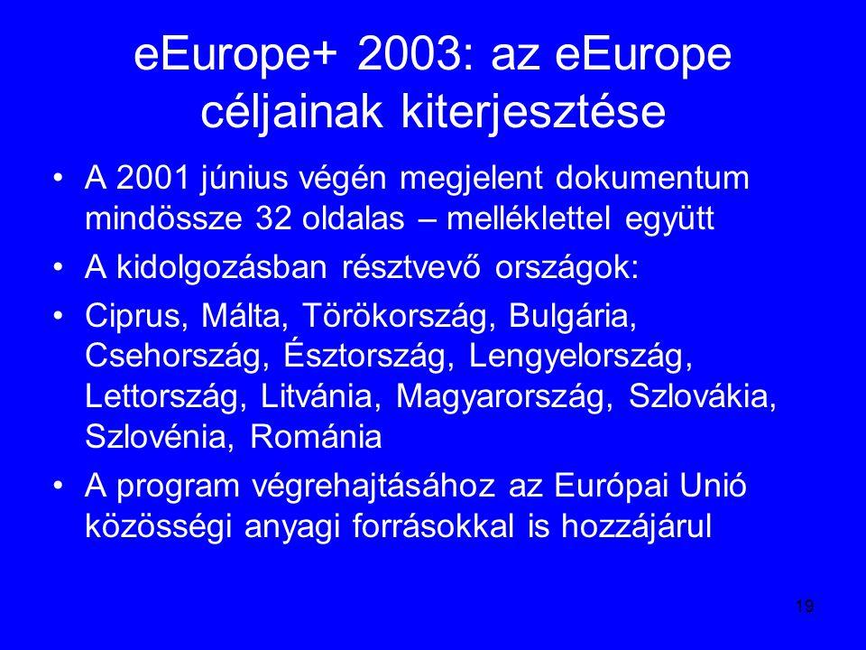 19 eEurope+ 2003: az eEurope céljainak kiterjesztése A 2001 június végén megjelent dokumentum mindössze 32 oldalas – melléklettel együtt A kidolgozásb