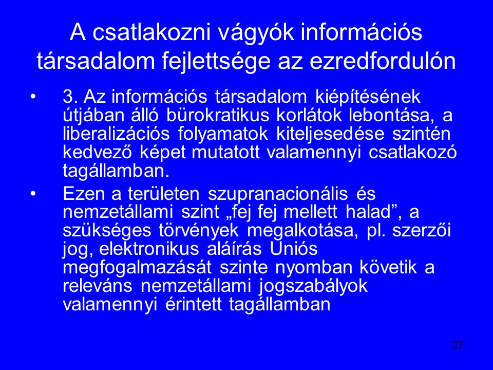 27 A csatlakozni vágyók információs társadalom fejlettsége az ezredfordulón 3. Az információs társadalom kiépítésének útjában álló bürokratikus korlát