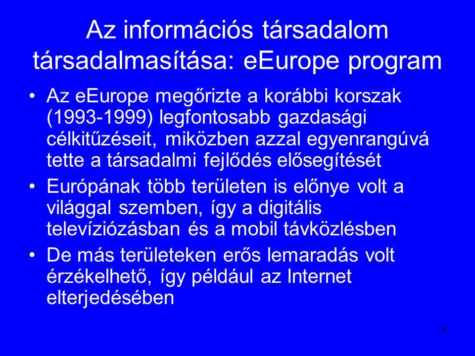 8 Az információs társadalom társadalmasítása: eEurope program Mivel ezek a területek – média, telefónia és Internet – közelednek egymáshoz, olyan forgatókönyv kell, hogy Európa győztesen kerülhessen ki a folyamat végére Hangsúlyeltolódás tapasztalható tehát: Hangsúly a digitális környezetre és kultúrára helyeződik át, ahol az EU-nak lényeges lemaradása tapasztalható, Bangemann-jelentés állításával szemben, hogy a vezető szerep és a finanszírozás a magánszektor feladata, az eEurope határozott feladatokat ír elő a politika számára is, a költségek vállalása terén is