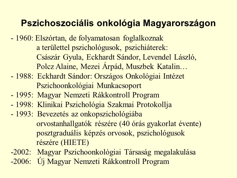 """A pszichoszociális onkológia helyzete Magyarországon 2006: Új Magyar Nemzeti Rákkontroll Program """"…az onkológiai ellátó helyek mindegyikében biztosítani kell a betegek és hozzátartozóik számára a pszichológiai segítségnyújtás lehetőségeit. 2007."""