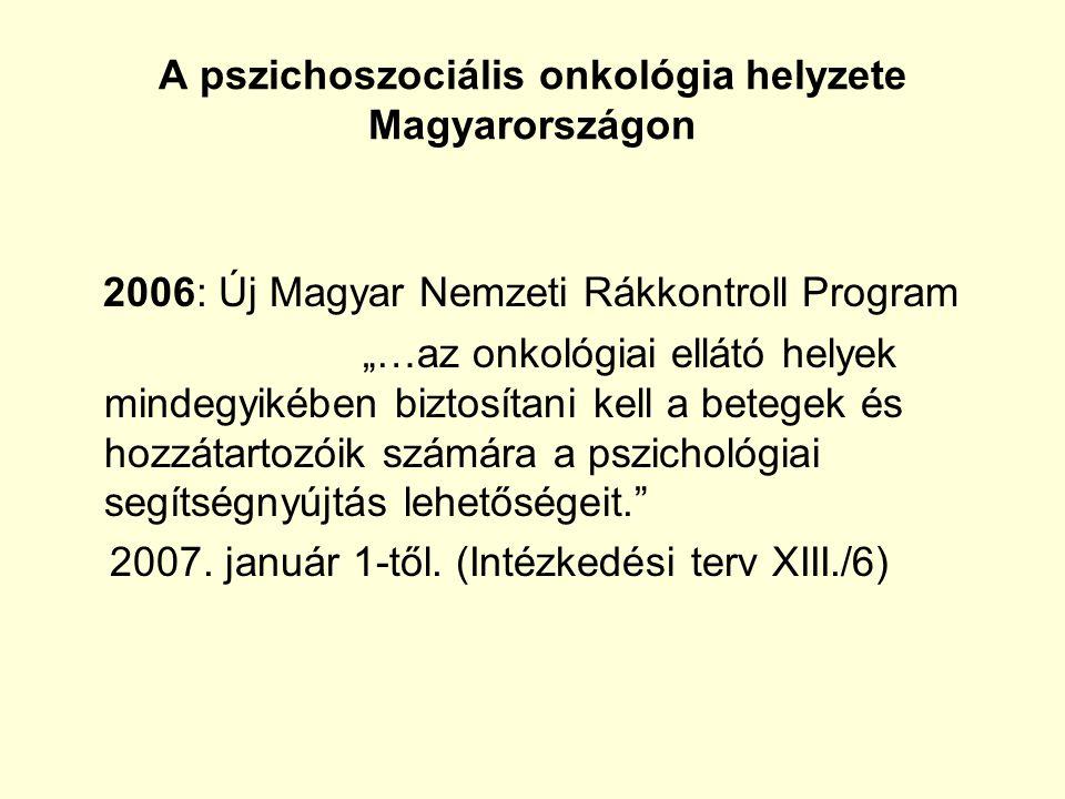 """A pszichoszociális onkológia helyzete Magyarországon 2006: Új Magyar Nemzeti Rákkontroll Program """"…az onkológiai ellátó helyek mindegyikében biztosíta"""