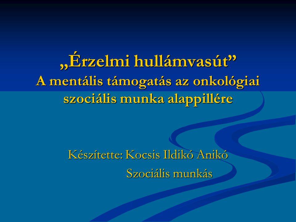 """""""Érzelmi hullámvasút A mentális támogatás az onkológiai szociális munka alappillére Készítette: Kocsis Ildikó Anikó Szociális munkás Szociális munkás"""