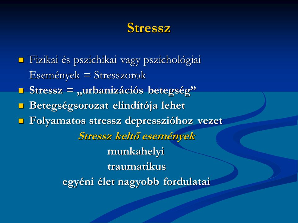 """Stressz Fizikai és pszichikai vagy pszichológiai Fizikai és pszichikai vagy pszichológiai Események = Stresszorok Stressz = """"urbanizációs betegség Stressz = """"urbanizációs betegség Betegségsorozat elindítója lehet Betegségsorozat elindítója lehet Folyamatos stressz depresszióhoz vezet Folyamatos stressz depresszióhoz vezet Stressz keltő események munkahelyitraumatikus egyéni élet nagyobb fordulatai egyéni élet nagyobb fordulatai"""