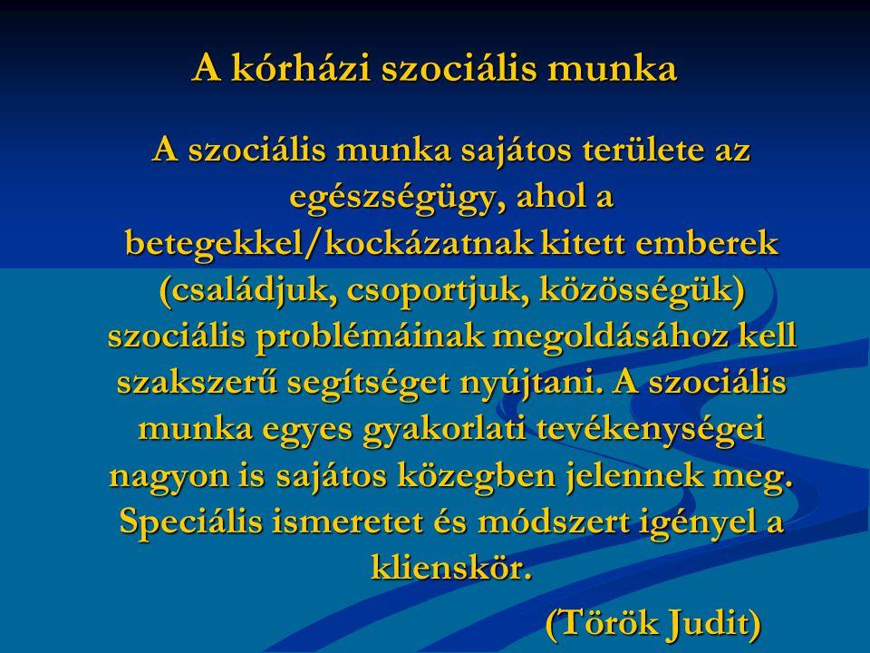 A kórházi szociális munka A szociális munka sajátos területe az egészségügy, ahol a betegekkel/kockázatnak kitett emberek (családjuk, csoportjuk, közö