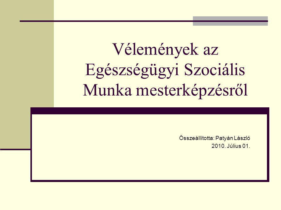 Vélemények az Egészségügyi Szociális Munka mesterképzésről Összeállította: Patyán László 2010. Július 01.