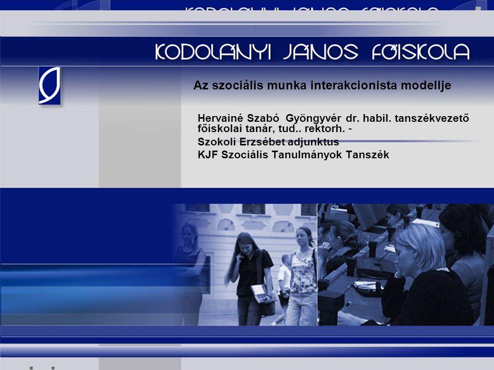 A szociális munkás képzés interakcionista modellje Nyíregyháza 2006 okt. Az szociális munka interakcionista modellje Hervainé Szabó Gyöngyvér dr. habi