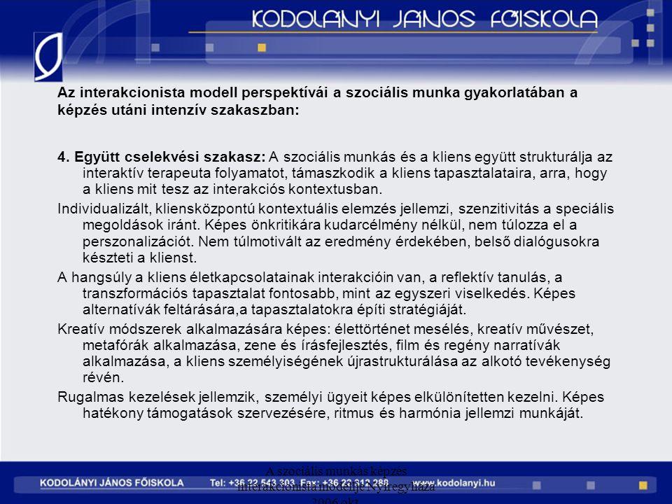 A szociális munkás képzés interakcionista modellje Nyíregyháza 2006 okt. Az interakcionista modell perspektívái a szociális munka gyakorlatában a képz