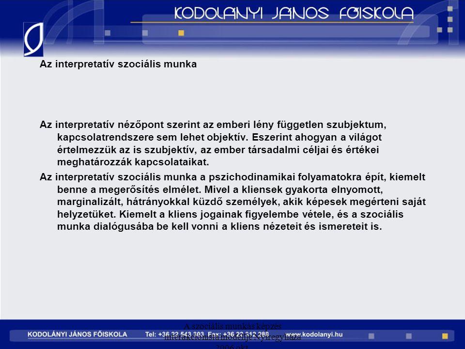 A szociális munkás képzés interakcionista modellje Nyíregyháza 2006 okt. Az interpretatív szociális munka Az interpretatív nézőpont szerint az emberi