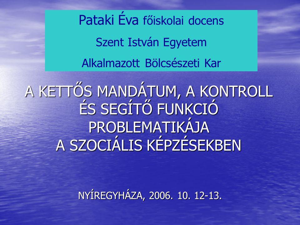 A KETTŐS MANDÁTUM, A KONTROLL ÉS SEGÍTŐ FUNKCIÓ PROBLEMATIKÁJA A SZOCIÁLIS KÉPZÉSEKBEN NYÍREGYHÁZA, 2006.