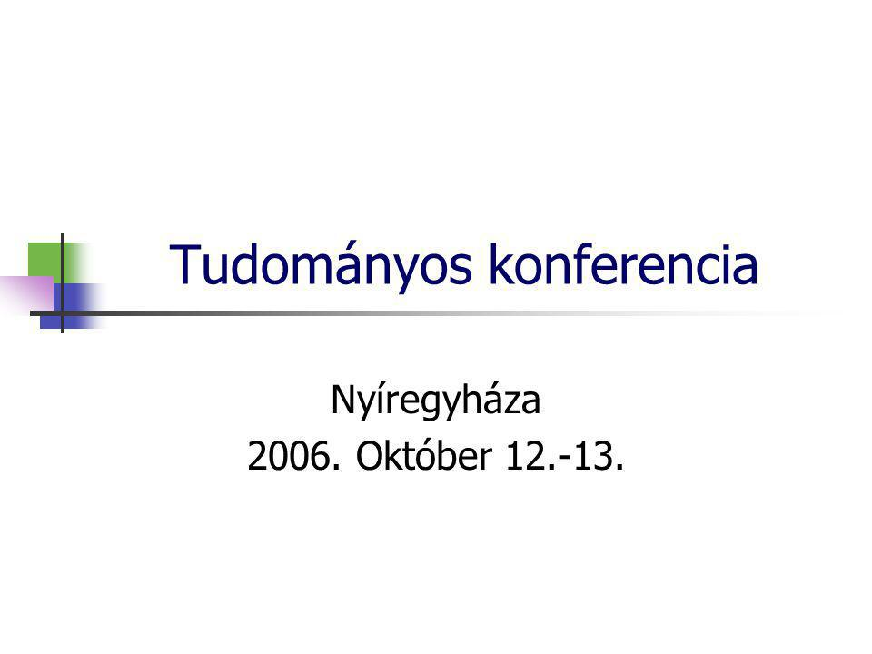 Tudományos konferencia Nyíregyháza 2006. Október 12.-13.