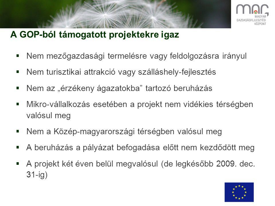 """A GOP-ból támogatott projektekre igaz  Nem mezőgazdasági termelésre vagy feldolgozásra irányul  Nem turisztikai attrakció vagy szálláshely-fejlesztés  Nem az """"érzékeny ágazatokba tartozó beruházás  Mikro-vállalkozás esetében a projekt nem vidékies térségben valósul meg  Nem a Közép-magyarországi térségben valósul meg  A beruházás a pályázat befogadása előtt nem kezdődött meg  A projekt két éven belül megvalósul (de legkésőbb 2009."""